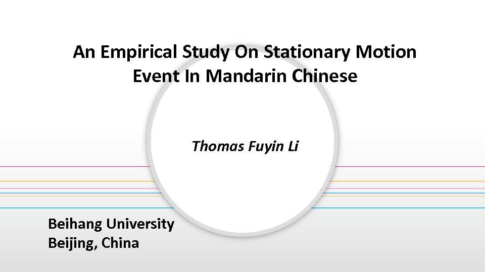 An Empirical Study On Stationary Motion Event In Mandarin Chinese Thomas Fuyin Li Beihang