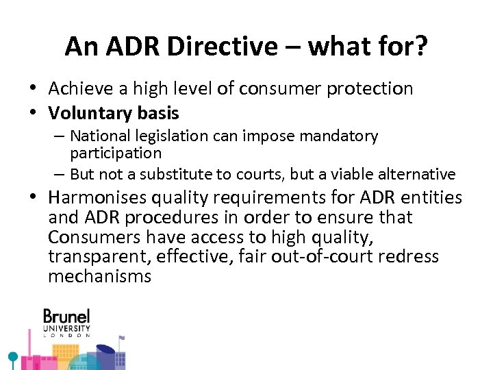 An ADR Directive – what for? • Achieve a high level of consumer protection