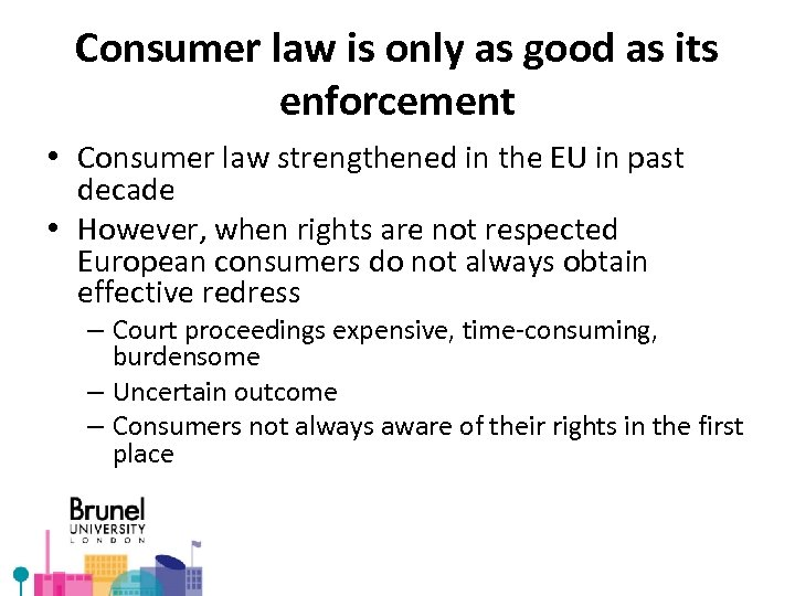 Consumer law is only as good as its enforcement • Consumer law strengthened in