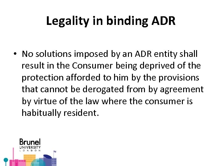 Legality in binding ADR • No solutions imposed by an ADR entity shall result