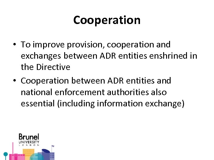 Cooperation • To improve provision, cooperation and exchanges between ADR entities enshrined in the