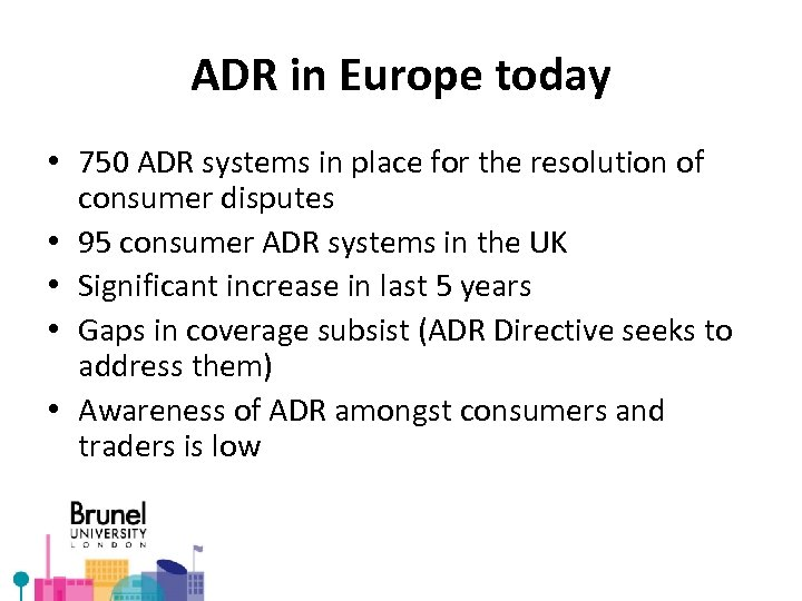 ADR in Europe today • 750 ADR systems in place for the resolution of