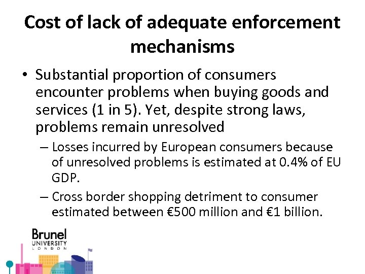 Cost of lack of adequate enforcement mechanisms • Substantial proportion of consumers encounter problems