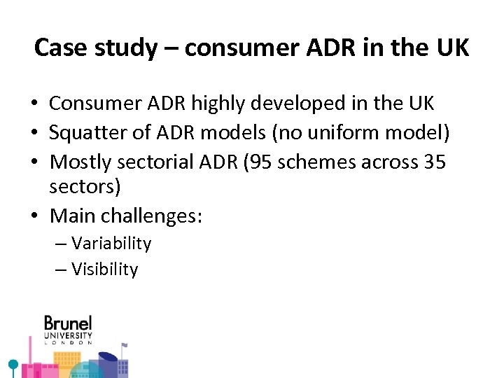 Case study – consumer ADR in the UK • Consumer ADR highly developed in