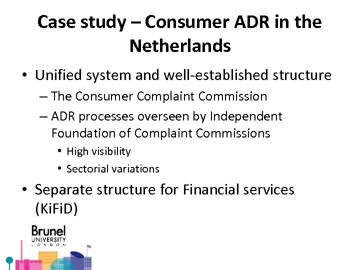 Case study – Consumer ADR in the Netherlands • Unified system and well-established structure