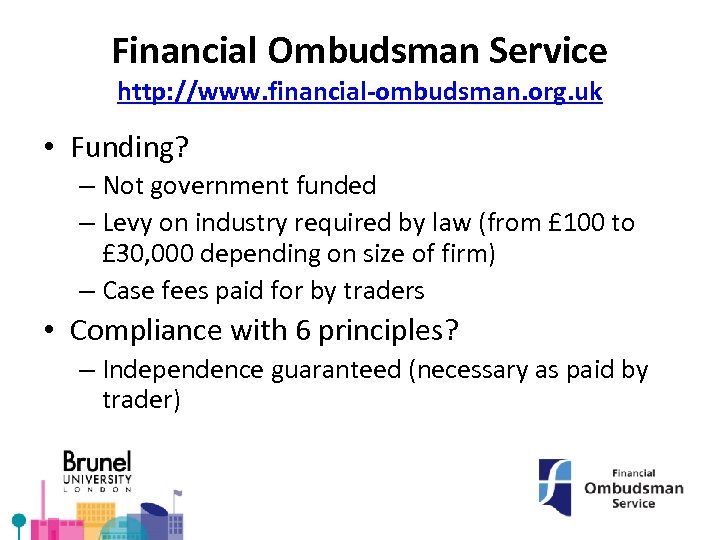 Financial Ombudsman Service http: //www. financial-ombudsman. org. uk • Funding? – Not government funded