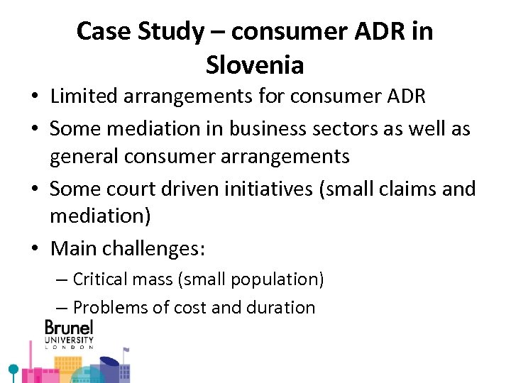 Case Study – consumer ADR in Slovenia • Limited arrangements for consumer ADR •
