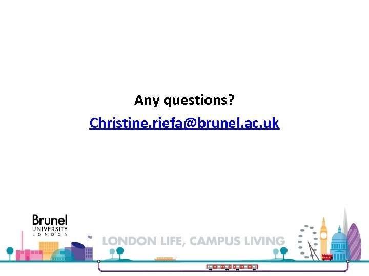 Any questions? Christine. riefa@brunel. ac. uk