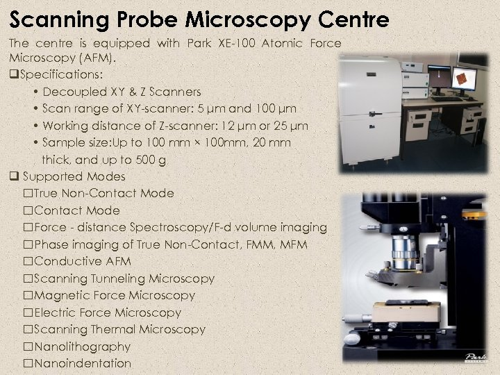 Scanning Probe Microscopy Centre The centre is equipped with Park XE-100 Atomic Force Microscopy