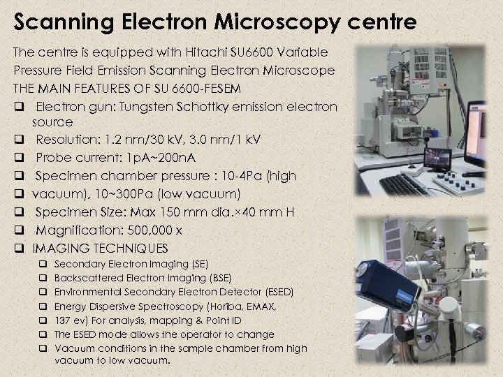 Scanning Electron Microscopy centre The centre is equipped with Hitachi SU 6600 Variable Pressure