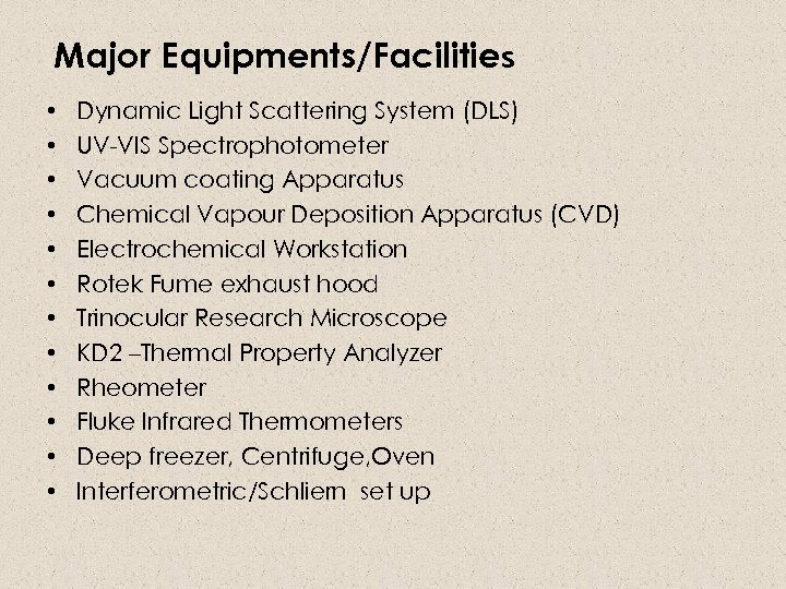 Major Equipments/Facilities • • • Dynamic Light Scattering System (DLS) UV-VIS Spectrophotometer Vacuum coating
