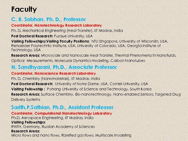 Faculty C. B. Sobhan, Ph. D. , Professor Coordinator, Nanotechnology Research Laboratory Ph. D.