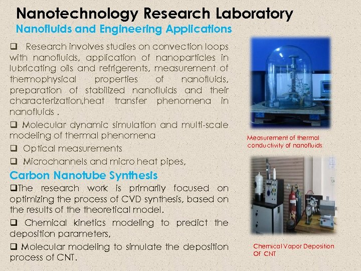 Nanotechnology Research Laboratory Nanofluids and Engineering Applications q Research involves studies on convection loops