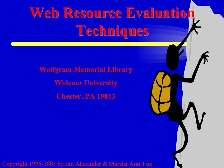 Web Resource Evaluation Techniques Wolfgram Memorial Library Widener University Chester, PA 19013 Copyright 1996