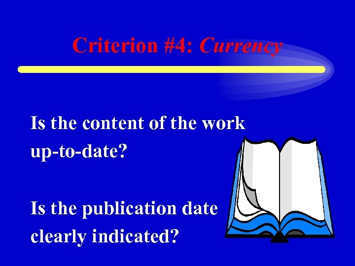 Criterion #4: Currency Is the content of the work up-to-date? Is the publication date