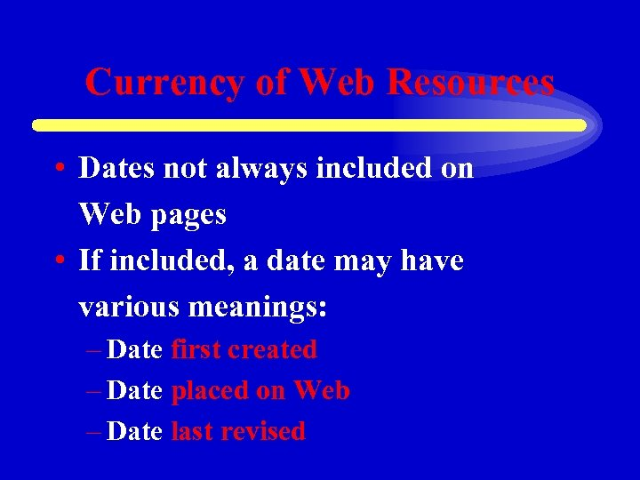 Currency of Web Resources • Dates not always included on Web pages • If