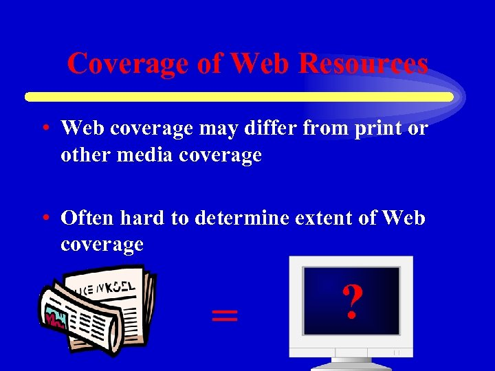 Coverage of Web Resources • Web coverage may differ from print or other media
