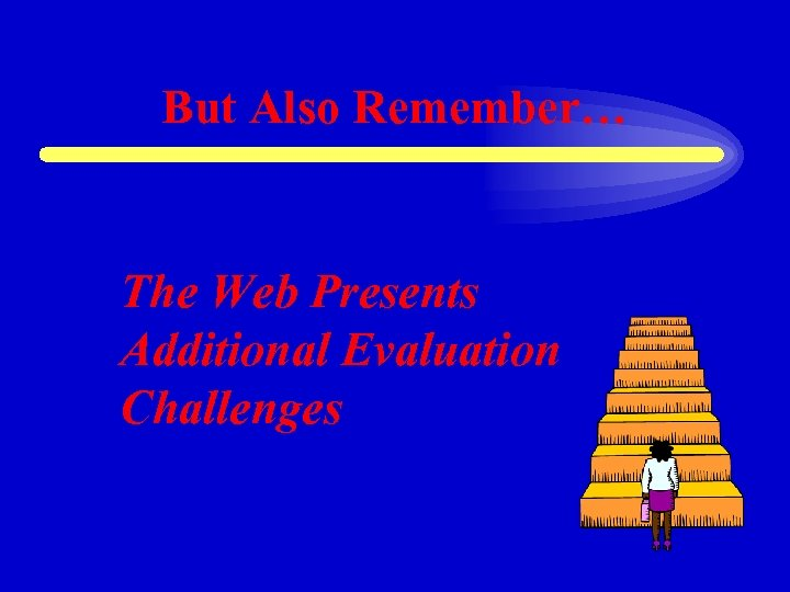 But Also Remember… The Web Presents Additional Evaluation Challenges