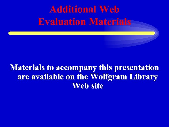Additional Web Evaluation Materials to accompany this presentation are available on the Wolfgram Library