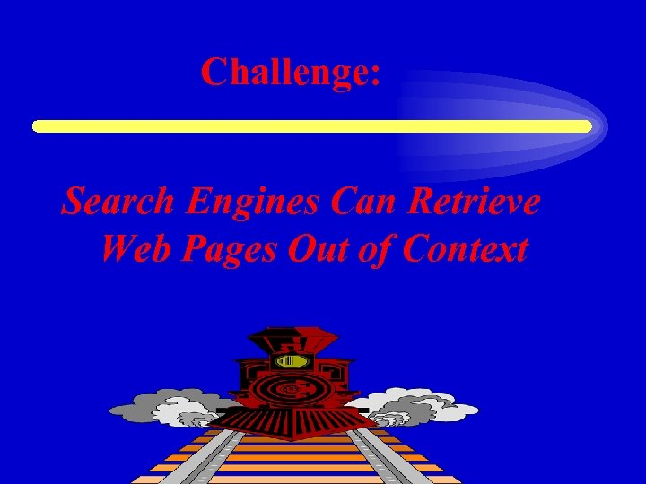 Challenge: Search Engines Can Retrieve Web Pages Out of Context