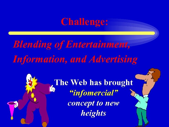 """Challenge: Blending of Entertainment, Information, and Advertising The Web has brought """"infomercial"""" concept to"""