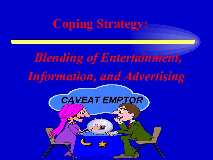 Coping Strategy: Blending of Entertainment, Information, and Advertising CAVEAT EMPTOR