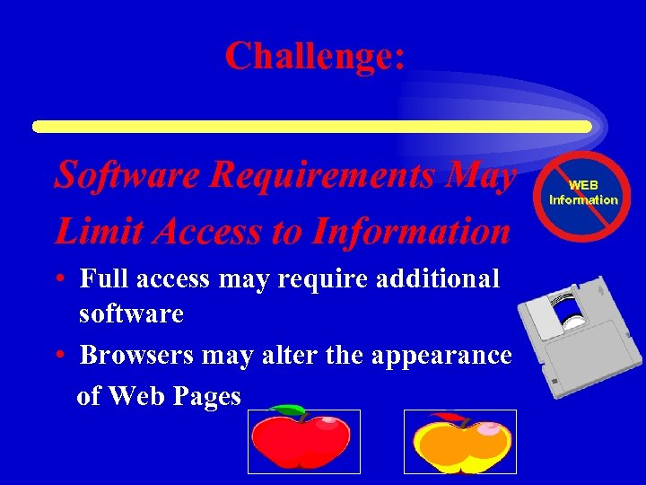 Challenge: Software Requirements May Limit Access to Information • Full access may require additional
