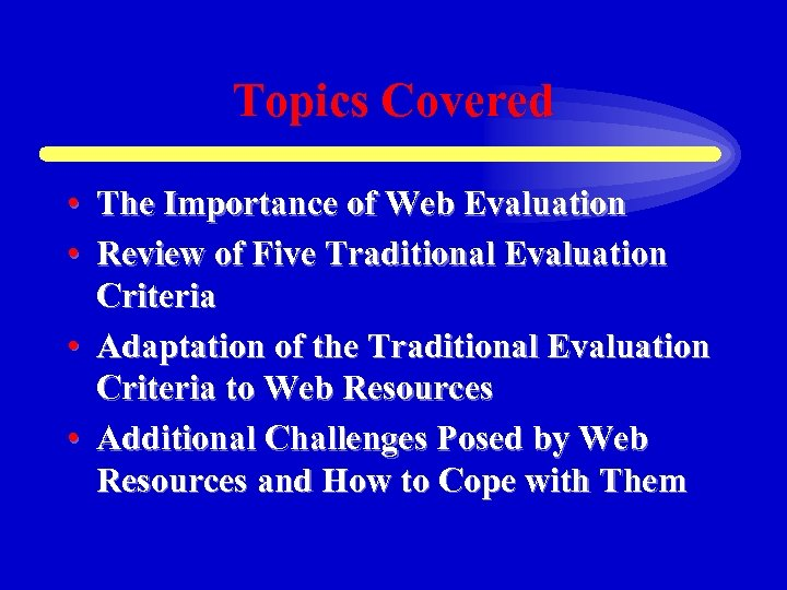 Topics Covered • The Importance of Web Evaluation • Review of Five Traditional Evaluation