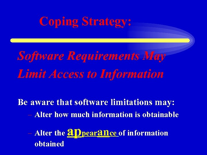 Coping Strategy: Software Requirements May Limit Access to Information Be aware that software limitations