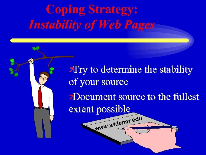 Coping Strategy: Instability of Web Pages ä Try to determine the stability of your