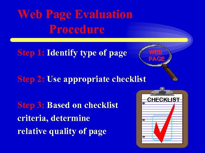 Web Page Evaluation Procedure Step 1: Identify type of page WEB PAGE Step 2: