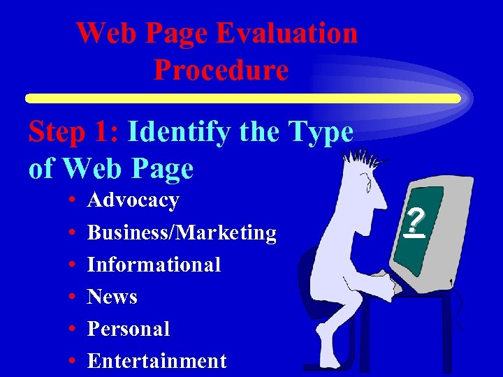 Web Page Evaluation Procedure Step 1: Identify the Type of Web Page • •