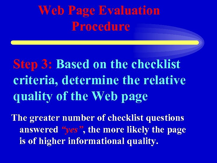 Web Page Evaluation Procedure Step 3: Based on the checklist criteria, determine the relative