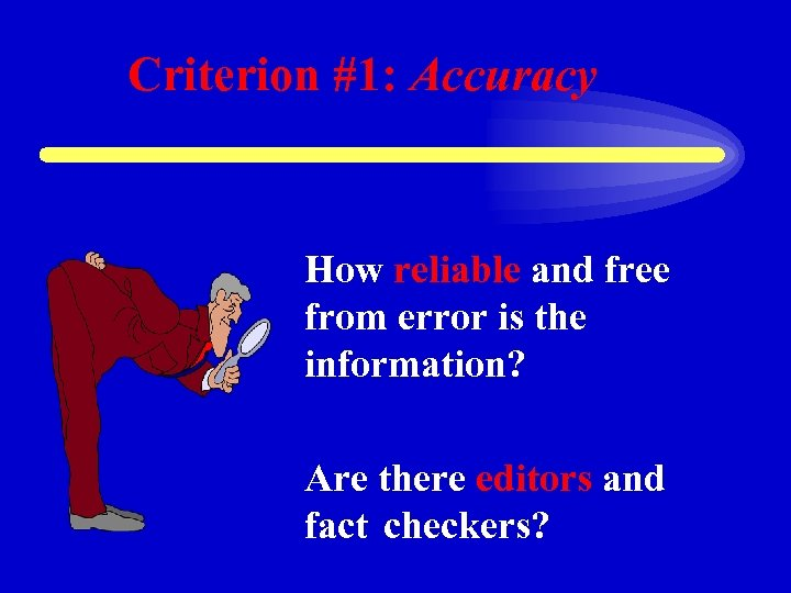 Criterion #1: Accuracy How reliable and free from error is the information? Are there