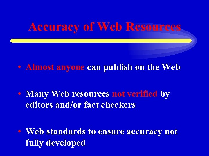 Accuracy of Web Resources • Almost anyone can publish on the Web • Many