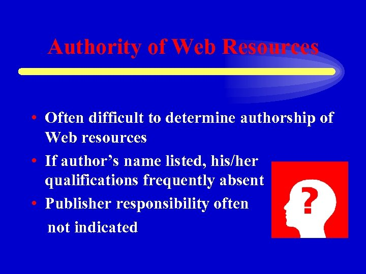 Authority of Web Resources • Often difficult to determine authorship of Web resources •