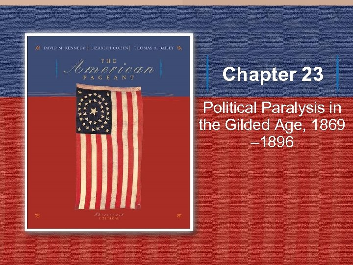 Chapter 23 Political Paralysis in the Gilded Age, 1869 – 1896