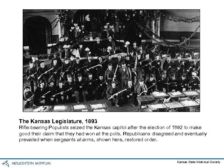 The Kansas Legislature, 1893 Rifle-bearing Populists seized the Kansas capitol after the election of