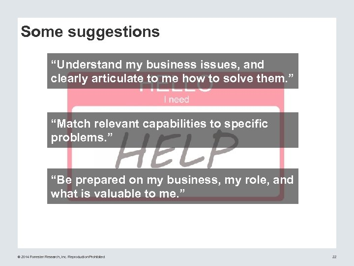 """Some suggestions """"Understand my business issues, and clearly articulate to me how to solve"""