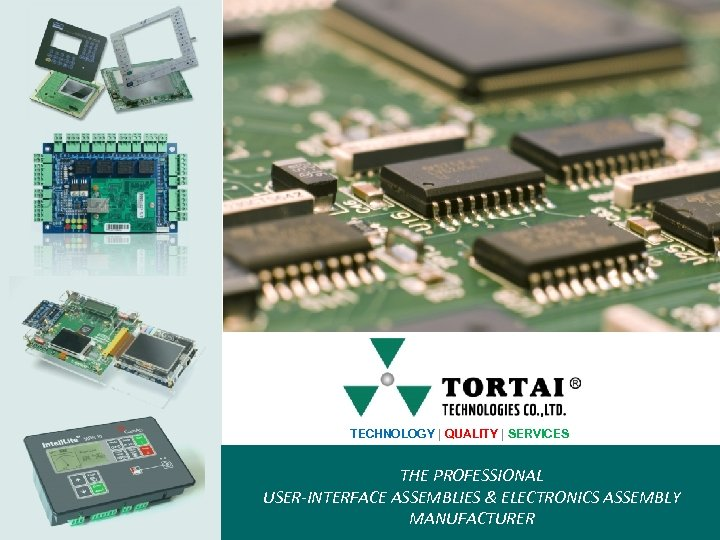 TECHNOLOGY | QUALITY | SERVICES THE PROFESSIONAL USER-INTERFACE ASSEMBLIES & ELECTRONICS ASSEMBLY MANUFACTURER
