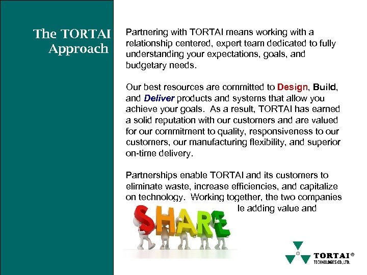 The TORTAI Approach Partnering with TORTAI means working with a relationship centered, expert team