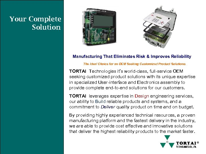 Your Complete Solution Manufacturing That Eliminates Risk & Improves Reliability The Ideal Choice for