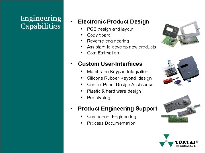 Engineering Capabilities • Electronic Product Design § § § PCB design and layout Copy