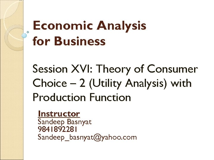 Economic Analysis for Business Session XVI: Theory of Consumer Choice – 2 (Utility Analysis)