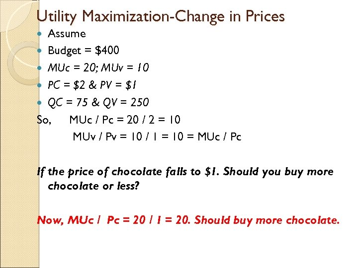 Utility Maximization-Change in Prices Assume Budget = $400 MUc = 20; MUv = 10