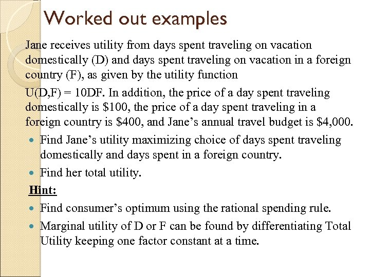 Worked out examples Jane receives utility from days spent traveling on vacation domestically (D)