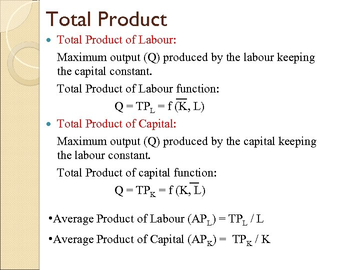 Total Product of Labour: Maximum output (Q) produced by the labour keeping the capital