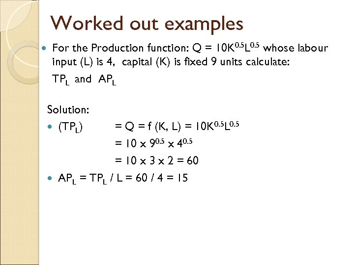 Worked out examples For the Production function: Q = 10 K 0. 5 L