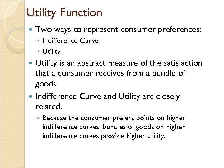 Utility Function Two ways to represent consumer preferences: ◦ Indifference Curve ◦ Utility is