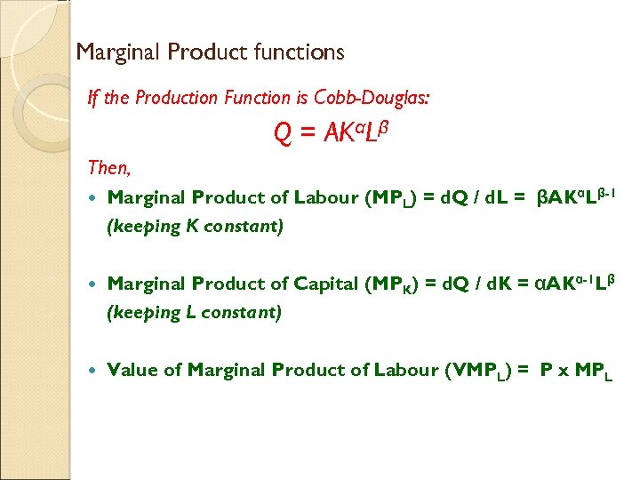 Marginal Product functions If the Production Function is Cobb-Douglas: Q = AKαLβ Then, Marginal